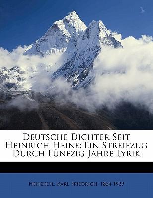 Deutsche Dichter Seit Heinrich Heine; Ein Streifzug Durch Funfzig Jahre Lyrik book written by HENCKELL, KARL FRIED , Henckell, Karl Friedrich 1864
