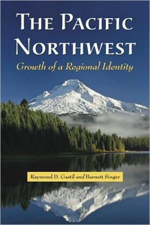 The Pacific Northwest: Growth of a Regional Identity book written by Raymond D. Gastil