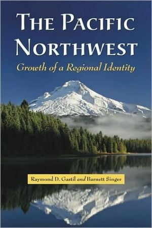 The Pacific Northwest: Growth of a Regional Identity written by Raymond D. Gastil