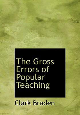 The Gross Errors of Popular Teaching book written by Braden, Clark