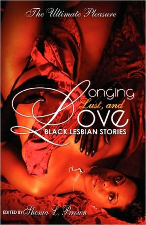 Longing, Lust, And Love book written by Shonia Lee Brown