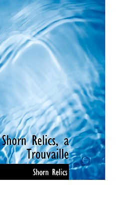 Shorn Relics, a Trouvaille book written by Relics, Shorn