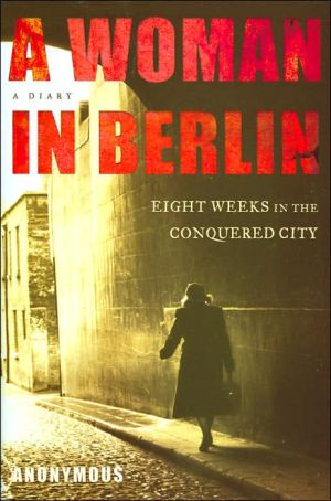 A Woman in Berlin: Eight Weeks in the Conquered City book written by Anonymous