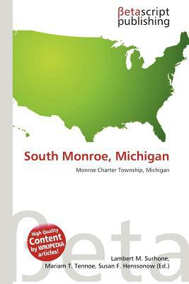 South Monroe, Michigan written by Surhone, Lambert M. , Tennoe, Mariam T. , Henssonow, Susan F.