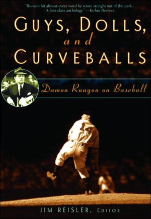 Guys, Dolls, and Curveballs: Damon Runyon on Baseball book written by Jim Reisler