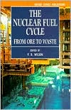 The Nuclear Fuel Cycle: From Ore to Waste written by P. D. Wilson