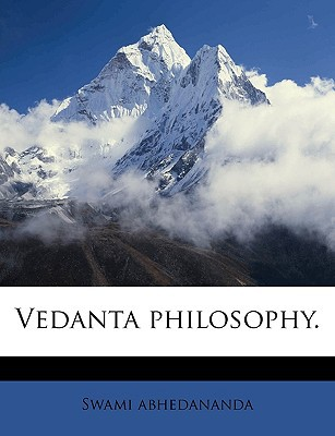 Vedanta Philosophy. written by Abhedananda, Swami