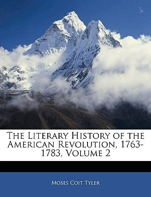 The Literary History of the American Revolution, 1763-1783, Volume 2 book written by Moses Coit Tyler