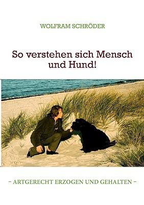So Verstehen Sich Mensch Und Hund! book written by Wolfram Schrder