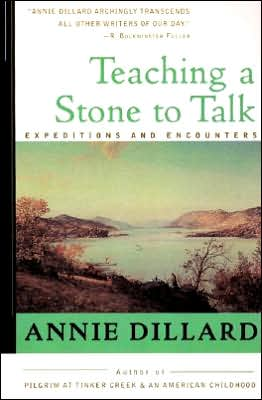 Teaching a Stone to Talk: Expeditions and Encounters book written by Annie Dillard