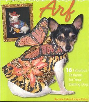 Wearable Arf: 16 Fabulous Fashions for Your Darling Dog book written by Rachele Fisher