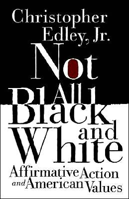 Not All Black and White: Affirmative Action and American Values book written by Christopher Edley Jr.