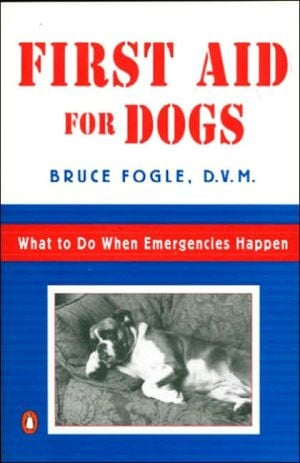 First Aid for Dogs: What to do When Emergencies Happen book written by Bruce Fogle