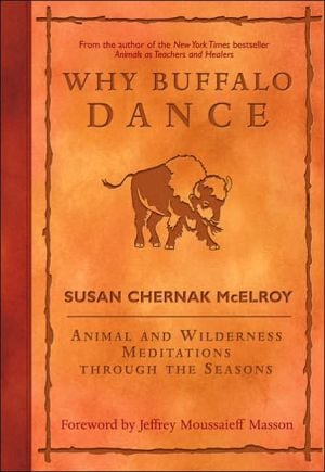 Why Buffalo Dance: Animal and Wilderness Meditations Through the Seasons book written by Susan Chernak McElroy