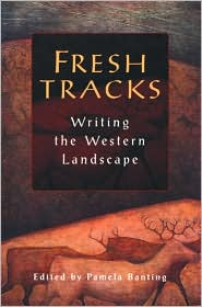Fresh Tracks: Writing the Western Landscape book written by Pamela Banting