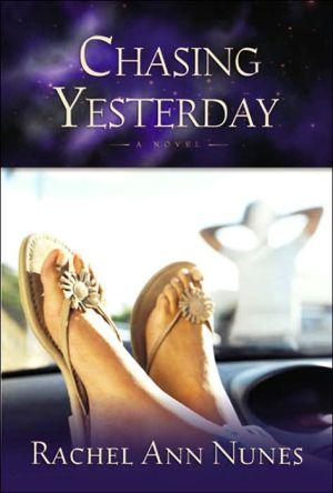 Chasing Yesterday book written by Rachel Ann Nunes