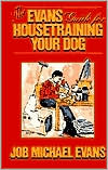 Evans Guide for Housetraining Your Dog written by Job Michael Evans