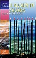 El alcalde de Zalamea book written by Pedro Calderon de la Barca