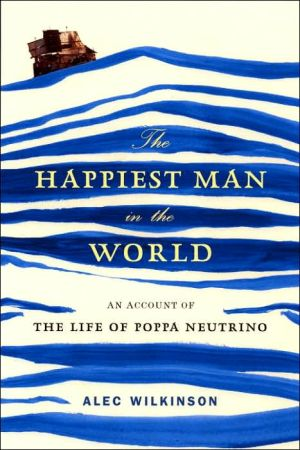 The Happiest Man in the World: An Account of the Life of Poppa Neutrino book written by Alec Wilkinson