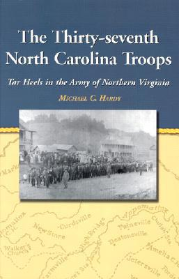 The thirty-seventh North Carolina troops book written by Michael C. Hardy