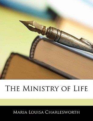 The Ministry of Life written by Charlesworth, Maria Louisa