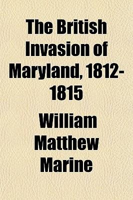The British Invasion of Maryland, 1812-1815 book written by Marine, William Matthew