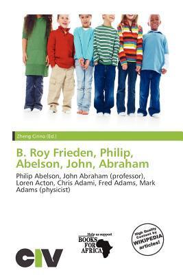 B. Roy Frieden, Philip, Abelson, John, Abraham written by Zheng Cirino