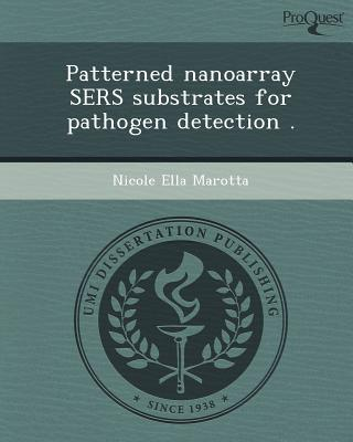 Patterned Nanoarray Sers Substrates for Pathogen Detection . written by Nicole Ella Marotta
