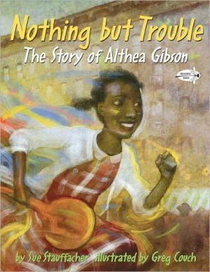 Nothing but Trouble: The Story of Althea Gibson book written by Sue Stauffacher
