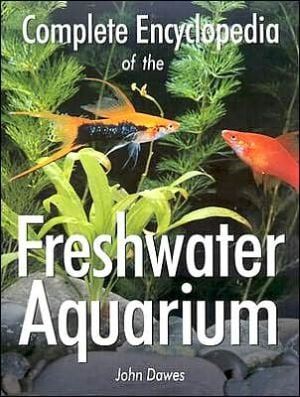 Complete Encyclopedia of the Freshwater Aquarium book written by John Dawes