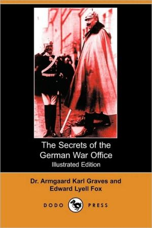 The Secrets of the German War Office (Illustrated Edition) (Dodo Press) book written by Graves, Armgaard Karl , Fox, Edward Lyell