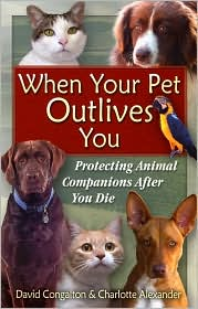 When Your Pet Outlives You: Protecting Animal Companions after You Die book written by David Congalton