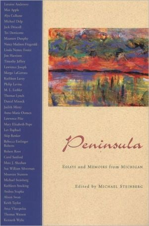 Peninsula: Essays and Memoirs from Michigan book written by Michael Steinberg