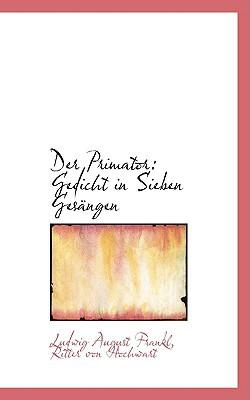 Der Primator: Gedicht in Sieben Ges Ngen book written by Frankl, Ludwig August