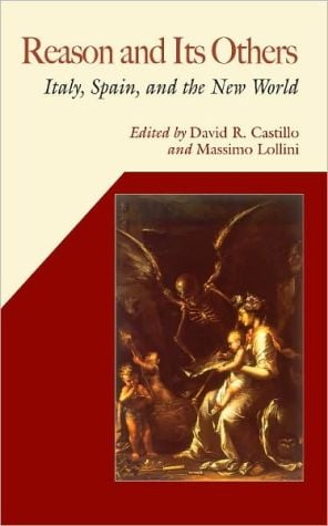 Reason and Its Others: Italy, Spain, and the New World book written by David R. Castillo