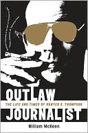 Outlaw Journalist: The Life and Times of Hunter S. Thompson book written by William McKeen