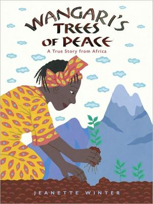 Wangari's Trees of Peace: A True Story from Africa book written by Jeanette Winter