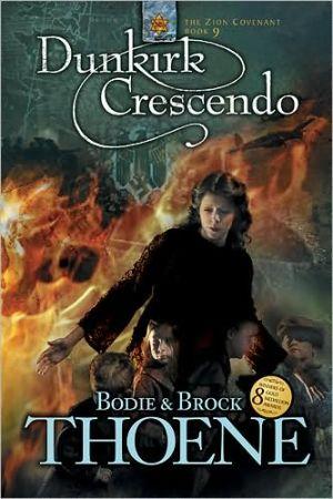 Dunkirk Crescendo (Zion Covenant Series #9) book written by Bodie Thoene