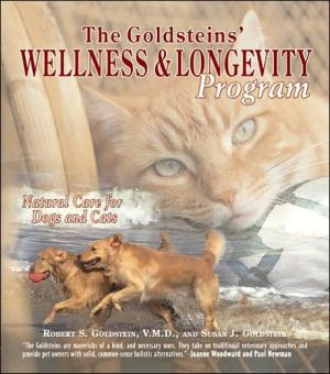 The Goldsteins' Wellness and Longevity Program Natural Care for Dogs and Cats book written by Robert S. Goldstein