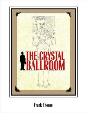 The Crystal Ballroom book written by Frank Thorne