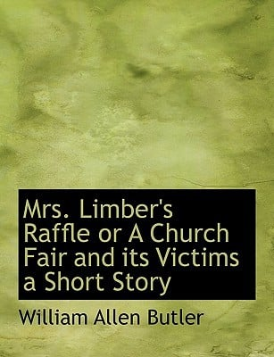 Mrs. Limber's Raffle or a Church Fair and Its Victims a Short Story written by Butler, William Allen