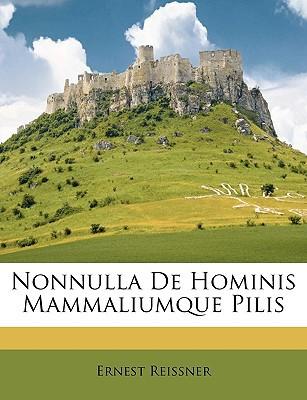 Nonnulla de Hominis Mammaliumque Pilis book written by Reissner, Ernest