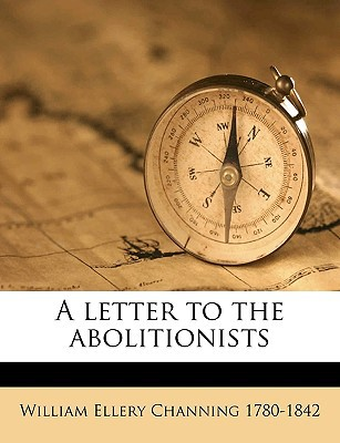 A Letter to the Abolitionists book written by Channing, William Ellery