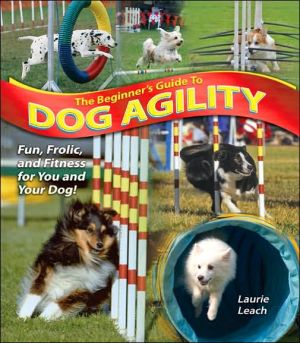 The Beginner's Guide to Dog Agility book written by Laurie Leach