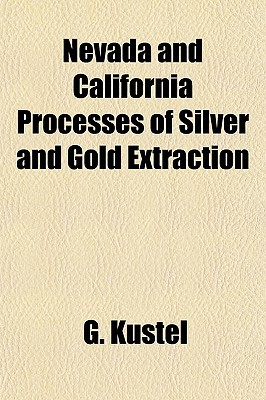 Nevada and California Processes of Silver and Gold Extraction written by Kstel, G.