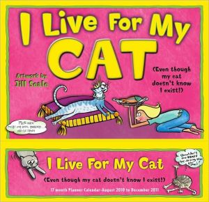 2011 I Live For My Cat Wall Planners Calendar book written by Jill Seale