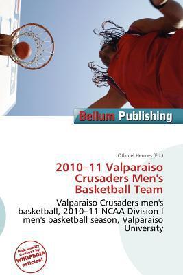 2010-11 Valparaiso Crusaders Men's Basketball Team written by Othniel Hermes