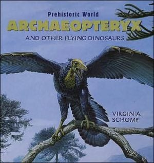 Archeopteryx and Other Flying Dinosaurs book written by Virginia Schomp