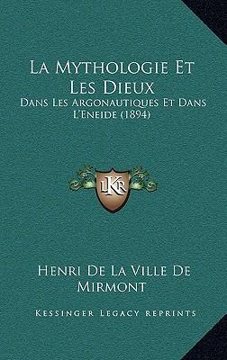 La Mythologie Et Les Dieux: Dans Les Argonautiques Et Dans L'Eneide (1894) written by De Mirmont, Henri De La Ville