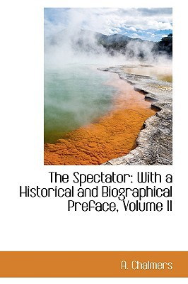 The Spectator: With a Historical and Biographical Preface, Volume II book written by Chalmers, A.